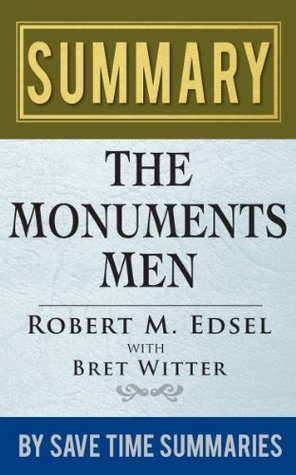 The Monuments Men: Allied Heroes, Nazi Thieves, And The Greatest Treasure Hunt in History by Robert M. Edsel -- Summary, Review & Analysis