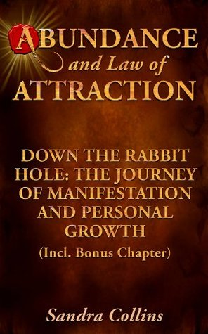 Abundance and Law of Attraction - Down the Rabbit Hole: The Journey of Manifestation and Personal Growth
