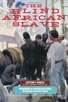 The Blind African Slave: Memoirs of Boyrereau Brinch, Nicknamed Jeffrey Brace