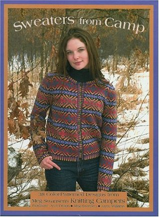 Sweaters from Camp: 38 Color-Patterned Designs from Meg Swansen's Knitting Campers