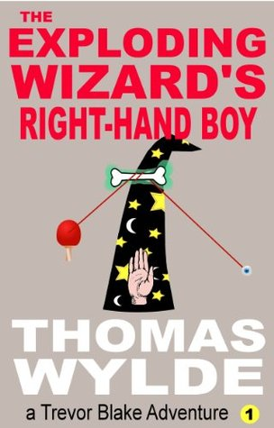 The Exploding Wizard's Right-Hand Boy (Trevor Blake Adventure #1)