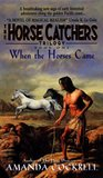 When the Horses Came (Horse Catchers Trilogy, Book 1)