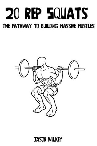 20 Rep Squats:The Pathway to Building Massive Muscles