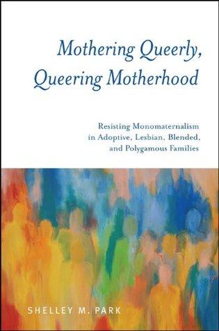 Mothering Queerly, Queering Motherhood
