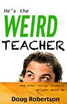 He's the Weird Teacher by Doug  Robertson