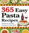 365 Easy Pasta Recipes: Delicious, Versatile Recipes for Easy Meals