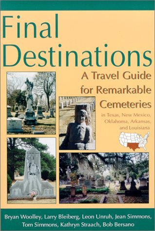 Final Destinations: A Travel Guide for Remarkable Cemeteries in Texas, New Mexico, Oklahoma, Arkansas, and Louisiana