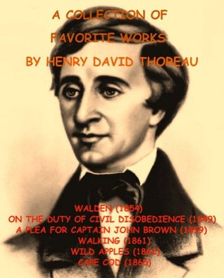 A Deluxe Collection of Favorite Works by Henry David Thoreau: Walden/On the Duty of Civil Disobedience/A Plea for Captain John Brown/Walking/Wild Apples/Cape Cod