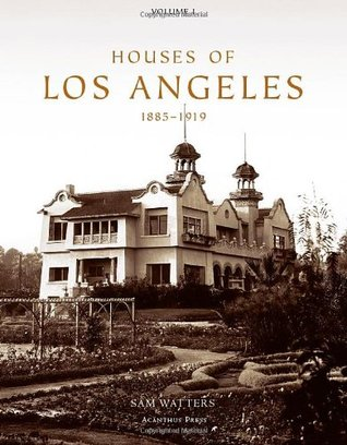 Houses of Los Angeles. Vol. 1: 1885-1919