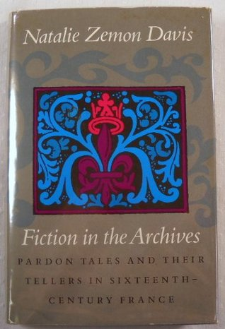 Fiction in the Archives: Pardon Tales & Their Tellers in Sixteenth-century France