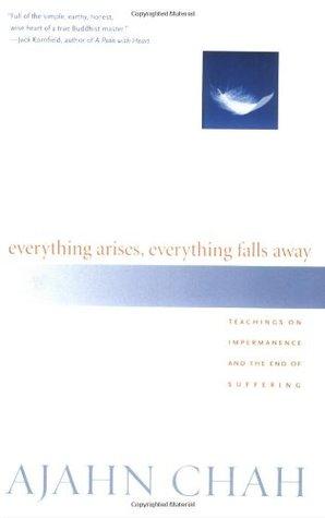 Everything Arises, Everything Falls Away by Ajahn Chah