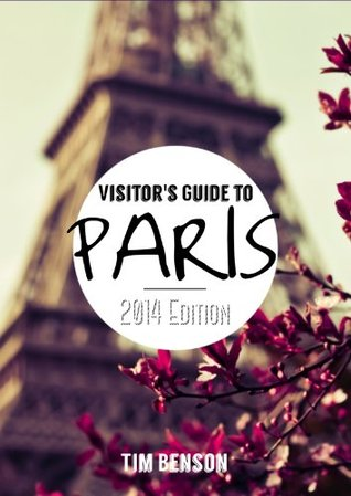 A Visitor's Guide to Paris - A travel guide for France's romantic capital
