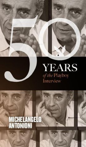 Michelangelo Antonioni: The Playboy Interview (50 Years of the Playboy Interview)