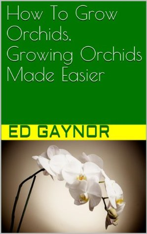 How To Grow Orchids, Growing Orchids Made Easier