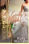 A Lady's Plight by Katy Walters
