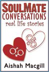 SoulMate Conversations (Real Life Stories)