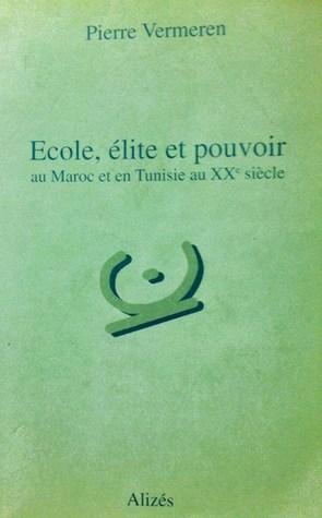 École, élite et pouvoir au Maroc et en Tunisie au XX ème sciècle