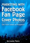 Marketing with Facebook Fan Page Cover Photos: Get More Leads & Prospects! 2014 Edition