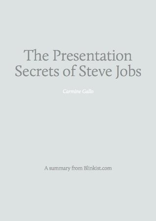 The Presentation Secrets of Steve Jobs: A Summary of Carmine Gallo's Book on How to Be Insanely Great in Front of Any Audience
