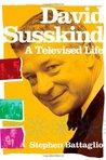 David Susskind: A Televised Life