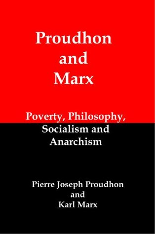 Proudhon and Marx: Philosophy, Poverty, Socialism and Anarchism