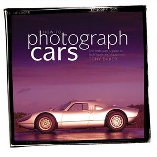 How to Photograph Cars: An Enthusiast's Guide to Equipment and Techniques