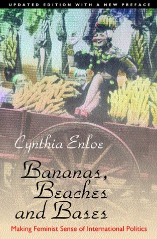 Bananas, Beaches and Bases: Making Feminist Sense of International Politics by Cynthia Enloe
