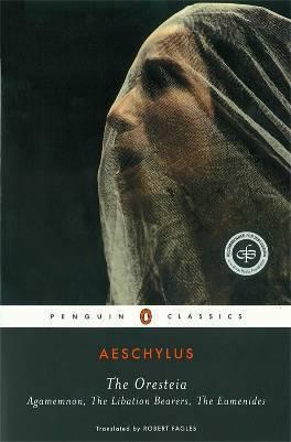 The Oresteia: Agamemnon, The Libation Bearers, The Eumenides