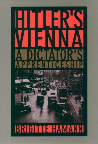 Hitler's Vienna: A Dictator's Apprenticeship