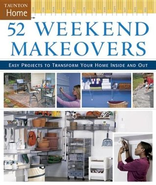 52 Weekend Makeovers Easy Projects To Transform Your Home Inside Out