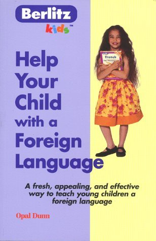 Help Your Child with a Foreign Language: Teach a Foreign Language Naturally and Easily from Home