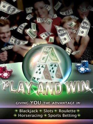 Play And Win : Giving you the Advantage in Blackjack, Roulette,Slots, Horseracing, Sports Betting