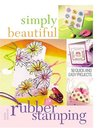Simply Beautiful Rubber Stamping (Simply Beautiful Series)