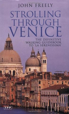 Strolling through Venice: The Definitive Walking Guidebook to 'La Serenissima'