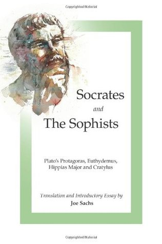Socrates and the Sophists: Plato's Protagoras/Euthydemus/Hippias/Cratylus