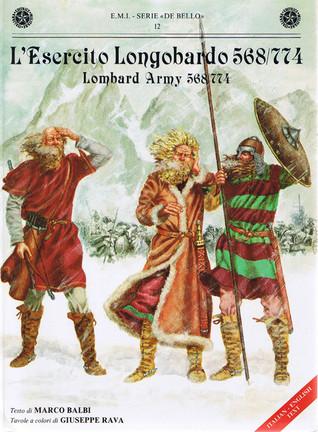L'Esercito Longobardo 568/774: Lombard Army 568/774 (De Bello, #12)