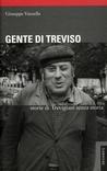 Gente di Treviso: storie di Trevigiani senza storia