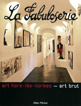 La Fabuloserie: Art-hors-les-normes - Art Brut