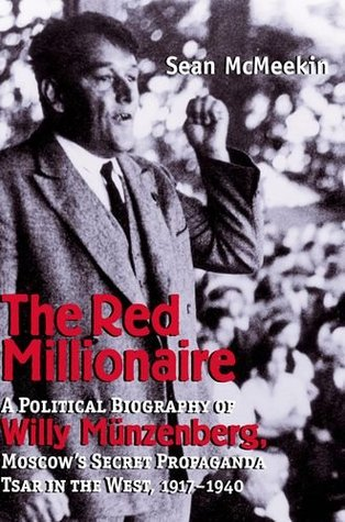 the-red-millionaire-a-political-biography-of-willy-mnzenberg-moscow-s-secret-propaganda-tsar-in-the-west