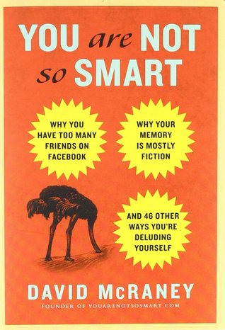 You Are Not So Smart: Why You Have Too Many Friends on Facebook, Why Your Memory Is Mostly Fiction, and 46 Other Ways You're Deluding Yourself (Hardcover)