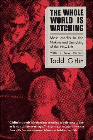 The Whole World is Watching: Mass Media in the Making and Unmaking of the New Left with a New Preface