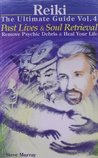 Reiki The Ultimate Guide Vol. 4: Past Lives & Soul Retrieval, Remove Psychic Debris & Heal Your Life
