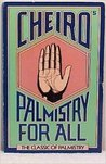 Cheiro's Palmistry for All: The Classic of Palmistry: A Practical Work on the Study of the Lines of the Hand