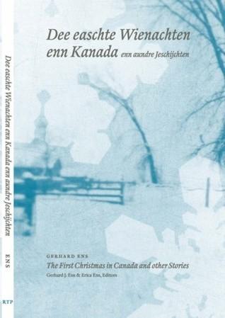 Dee easchte Wienachten enn Kanada enn aundre Jeschijchten/The First Christmas in Canada and other Stories