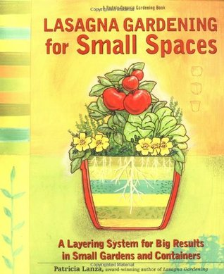 Lasagna Gardening for Small Spaces by Patricia Lanza