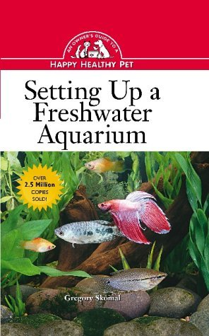 Setting Up a Freshwater Aquarium: An Owner's Guide to a Happy Healthy Pet
