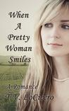 When A Pretty Woman Smiles
