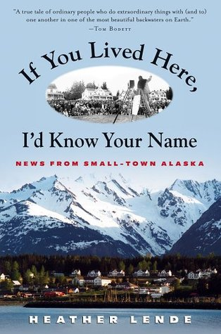 If You Lived Here, I'd Know Your Name by Heather Lende
