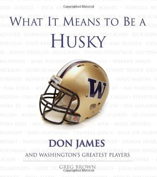 What It Means to Be a Husky: Don James and Washington's Greatest Players