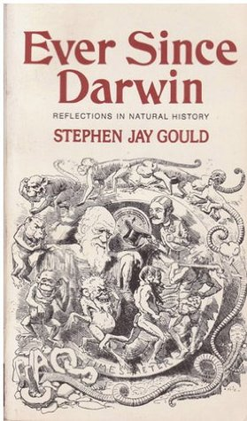 Ever since darwin: reflections on natural history by Stephen Jay Gould